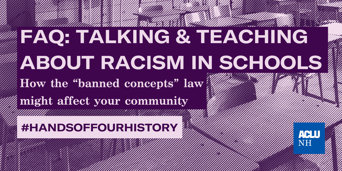 Background of classroom chairs, ACLU-NH logo, with the text FAQ: talking and teaching about racism in schools, specifically how the banned concepts law might affect your community. A block with the hashtag hands off our history.