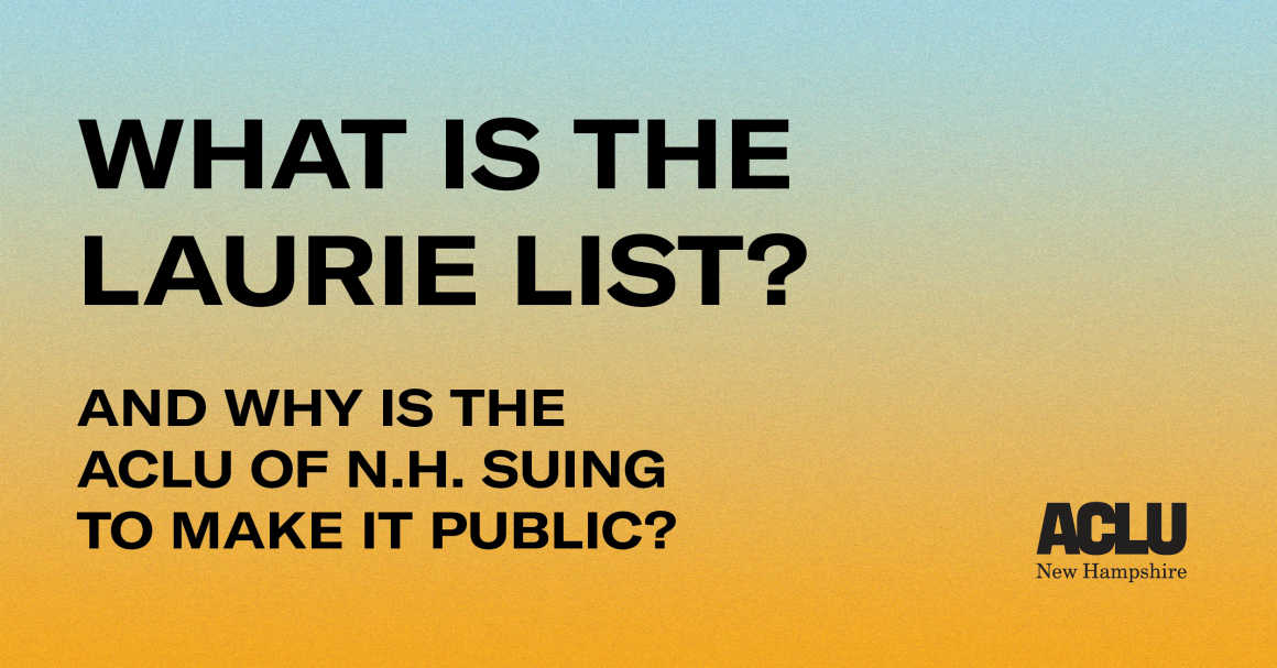 Graphic with blue and yellow gradient that says: What is the Laurie List? And why is the ACLU of NH using to make it public?