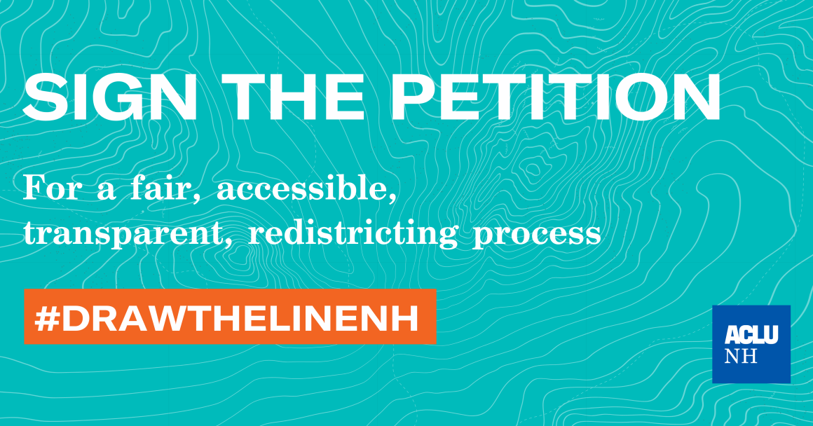 Wavy geographical lines with text over it that says Sign the Petition for a fair, accessible, transparent redistrictring process. A bold box has has the hashtag, draw the line NH.