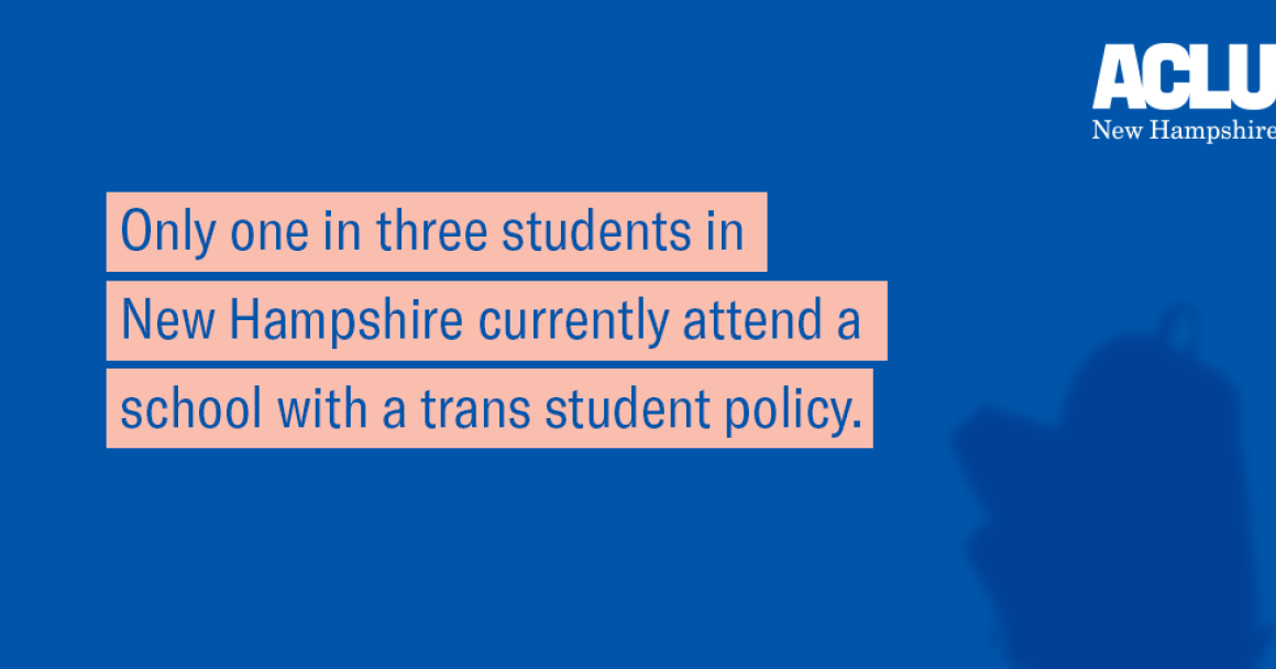 Blue background with darker blue backpack faded into background, text with pink highlight that reads: Only one in three students in New Hampshire currently attend a school with a trans student policy.